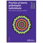Practica si teoria psihologiei individuale - Pentru medici, psihologi şi profesori