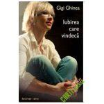 Iubirea Care  Vindeca. Gigi Ghinea