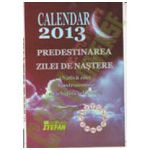 CALENDAR 2013. PREDESTINAREA ZILEI DE NASTERE