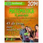 MATEMATICA M_MATE-INFO. BACALAUREAT 2014. 45 DE TESTE REZOLVATE DUPA MODELUL MEN