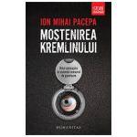 Mostenirea Kremlinului. Rolul spionajului in sistemul comunist de guvernare