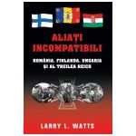 Aliati incompatibili. Romania, Finlanda, Ungaria si al Treilea Reich
