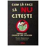 Cum sa faci sa NU citesti. Ghidul lui Charlie Joe Jackson