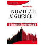 Inegalitati Algebrice. De la initiere la performanta