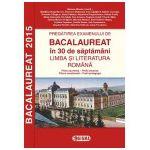 Pregatirea examenului de BACALAUREAT 2015 in 30 de saptamani. LIMBA SI LITERATURA ROMANA - profil umanist