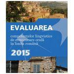 Evaluarea competentelor lingvistice de comunicare orala in limba romana (2015)