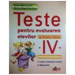 Teste pentru evaluarea elevilor la finalul clasei a IV-a. Limba si literatura romana, matematica