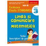 TESTE DE EVALUARE FINALA STANDARD. CLASA A III-A. LIMBA SI COMUNICARE. MATEMATICA. TESTE, DESCRIPTORI DE PERFORMANTA