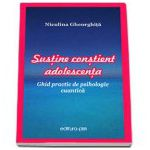 Susţine conştient adolescenţa - ghid practic de psihologie cuantică