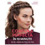 Coafura perfecta in 10 minute 50 de look-uri pas cu pas