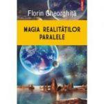 Magia realităţilor paralele - Florin Gheorghiță