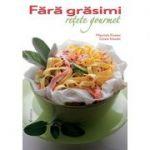 Fără grăsimi - 85 de reţete gourmet -  Cinzia Trenchi, Maurizio Cusani
