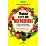 Marea cură de detoxifiere - pentru o stare de sănătate nelimitată  Caroline Benson
