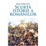 Scurta istorie a romanilor - Ioan-Aurel Pop