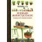 Grădina cu ierburi miraculoase. Ceaiuri şi alte remedii naturiste