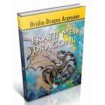Fratii mei, dragonii - Ovidiu-Dragos Argesanu