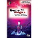 Remedii magice - metode de vindecare pentru trup, suflet şi spirit - Ivan Ognev