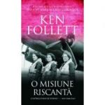 O misiune riscanta - Ken Follett