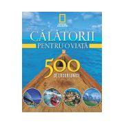 Călătorii pentru o viață 500 de locuri unice - Vol. 1