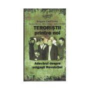 Teroristii printre noi. Adevarul despre ucigasii revolutiei