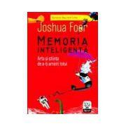 Memoria inteligenta. Arta si stiinta de a-ti aminti totul