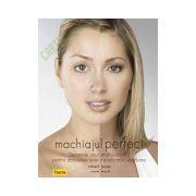 Machiajul perfect - Secretele unui profesionist pentru obtinerea unor transformari uluitoare