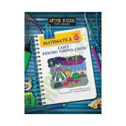 Matematica. Clasa a IV-a. Caiet pentru timpul liber