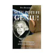 Si tu poti fi geniu! Teste de inteligenta pentru toate mintile