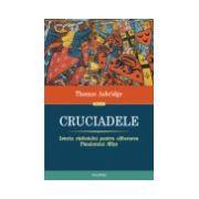 Cruciadele. Istoria razboiului pentru eliberarea Pamintului Sfint (Editia 2013)
