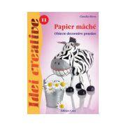 Papier maché - Ed. a II-a - Idei creative 11