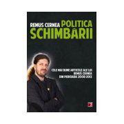 POLITICA SCHIMBARII. CELE MAI BUNE ARTICOLE ALE LUI REMUS CERNEA