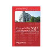 Admiterea la INM si in magistratura 2013 Ghid practic: intrebari, legislatie, teste