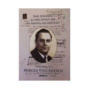 Nae Ionescu si discipolii sai in arhiva securitatii. Vol. V