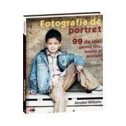 Fotografia de portret - 99 de idei de fotografie pentru tine, familie si prietenii tai