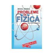 Probleme De Fizica Pentru Gimnaziu - Peste 2000 de Probleme - Editia a VI-a
