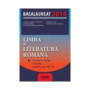 Limba si literatura romana. Bacalaureat 2014 (Conform noilor modele stabilite de MECTS)