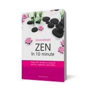 Zen in 10 minute. Peste 300 de sfaturi si exercitii pentru regasirea seninatatii
