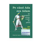 Pe cand Ada era Adam (si cavalerii aveau coada de paun)