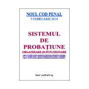 Sistemul de probatiune - organizare si functionare conform NOULUI COD PENAL - editia I - 5 februarie 2014