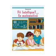 Concursul Fii inteligenT... la matematica, clasa a VII-a (Anul scolar 2013-2014)
