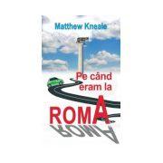Pe cand eram la Roma