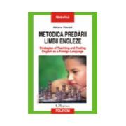 Metodica predarii limbii engleze. Strategies of Teaching and Testing English as a Foreign Language