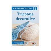Totul despre tricotat. Tricotaje decorative (vol. 2)