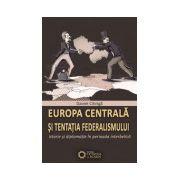Europa centrala si tentatia federalismului