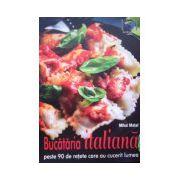 Bucataria italiana. Peste 90 de retete care au cucerit lumea