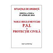 Noile reglementări P.S.I. şi protecţie civilă - editia a XXII-a - 19 aprilie 2016