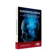 Superinteligenta - Invata sa-ti folosesti creierul ca un geniu si imbunatateste-ti calitatea vietii