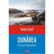 Dunarea. Fluviul imperiilor