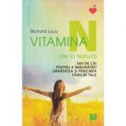 Vitamina N (de la Natură). 500 de căi pentru a îmbunătăţi sănătatea şi fericirea familiei tale