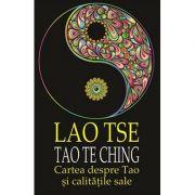 Tao Te Ching cartea despre Tao şi calităţile sale